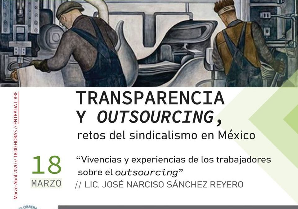 "5TO CICLO DE CONFERENCIAS. ""Transparencia y Outsourcing, retos del sindicalismo en México"""
